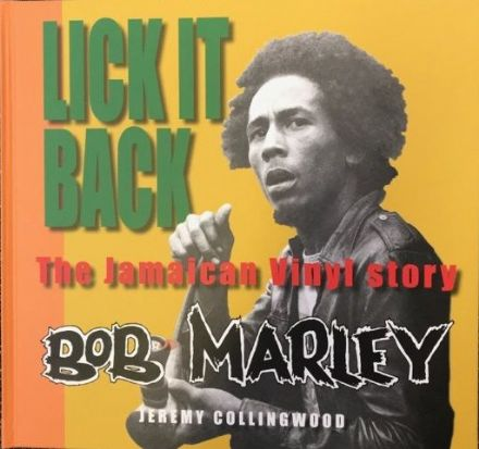 Lick It Back: The Jamaican Vinyl Story Bob Marley by Jeremy Collingwood